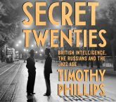 THE SECRET TWENTIES: BRITISH INTELLIGENCE, THE RUSSIANS AND THE JAZZ AGE. WITH AUTHOR TIMOTHY PHILLIPS, 26 SEPTEMBER