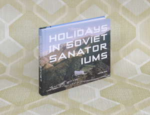Book launch – Holidays in Soviet Sanatoriums, Calvert 22, 19 October