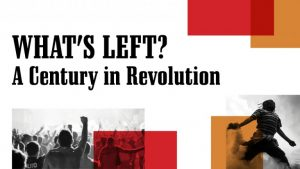 WHAT'S LEFT? A CENTURY IN REVOLUTION, Programme of Films, Art-Projects and Discussions Run By Durham University, 29 September – 8 October