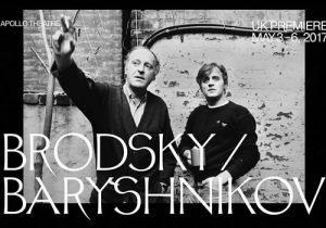 THEATRE: Brodsky/ Baryshnikov UK Premiere at the Apollo Theatre, 3-6 May