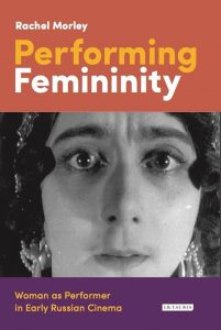 Book Launch: Dr Rachel Morley: Performing Femininity, UCL SSEES Russian Cinema Research Group, 8 May