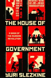 THE HOUSE OF GOVERNMENT: A SAGA OF THE RUSSIAN REVOLUTION: A TALK BY YURI SLEZKINE
