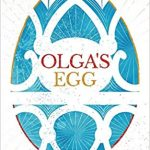 Olga's Egg by Sophie Law: a novel of Fabergé eggs, the greatest treasures of all.