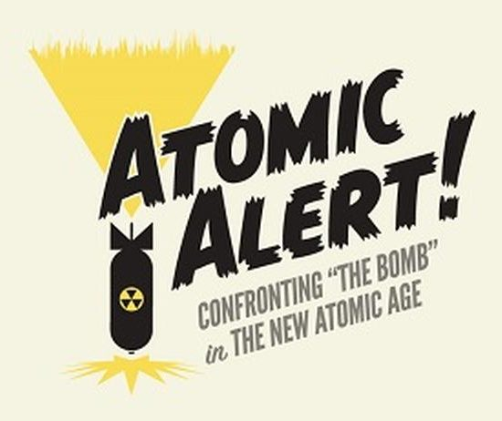 "Atomic Alert!: Confronting ""The Bomb"" in the New Atomic Age"