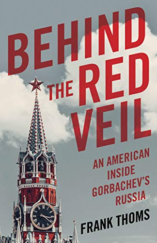 Behind the Red Veil: An American inside Gorbachev's Russia by Frank Thoms