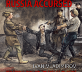 Russia Accursed! Red Terror Through the Eyes of the Artist Ivan Vladimirov by Andre Ruzhnikov