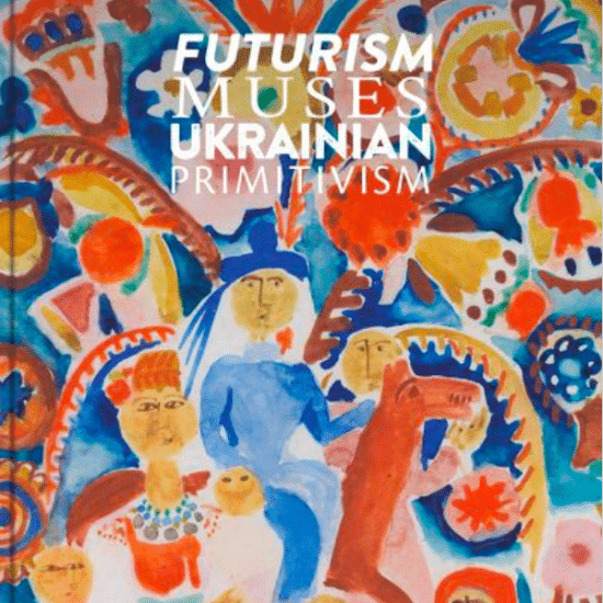 """Futurism. Muses. Ukrainian Primitivism"": 23 April – 23 June 2021"